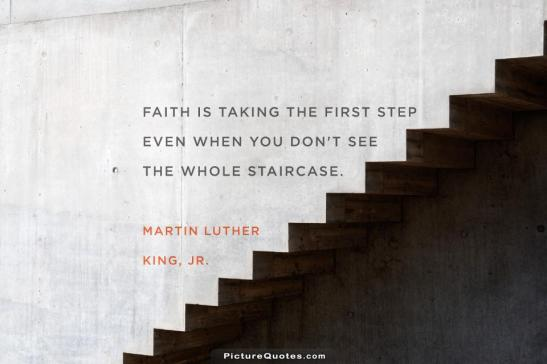 faith-is-taking-the-first-step-even-when-you-dont-see-the-whole-staircase-quote-2